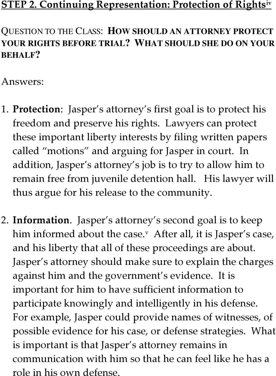 Lawyers can protect these important liberty interests by filing written papers called motions and arguing for Jasper in court.