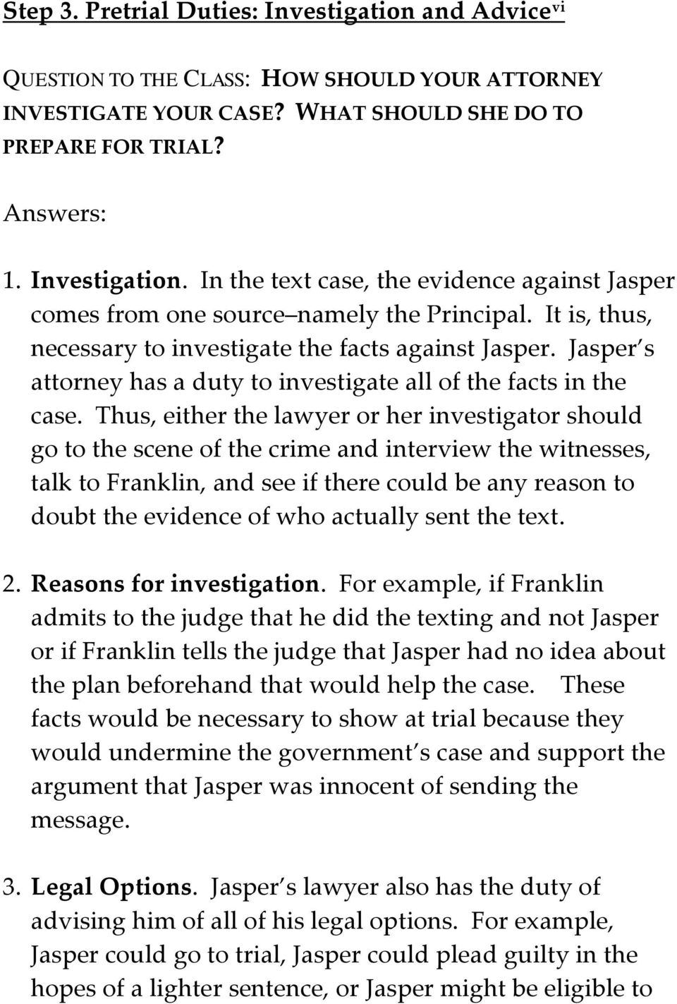 Thus, either the lawyer or her investigator should go to the scene of the crime and interview the witnesses, talk to Franklin, and see if there could be any reason to doubt the evidence of who