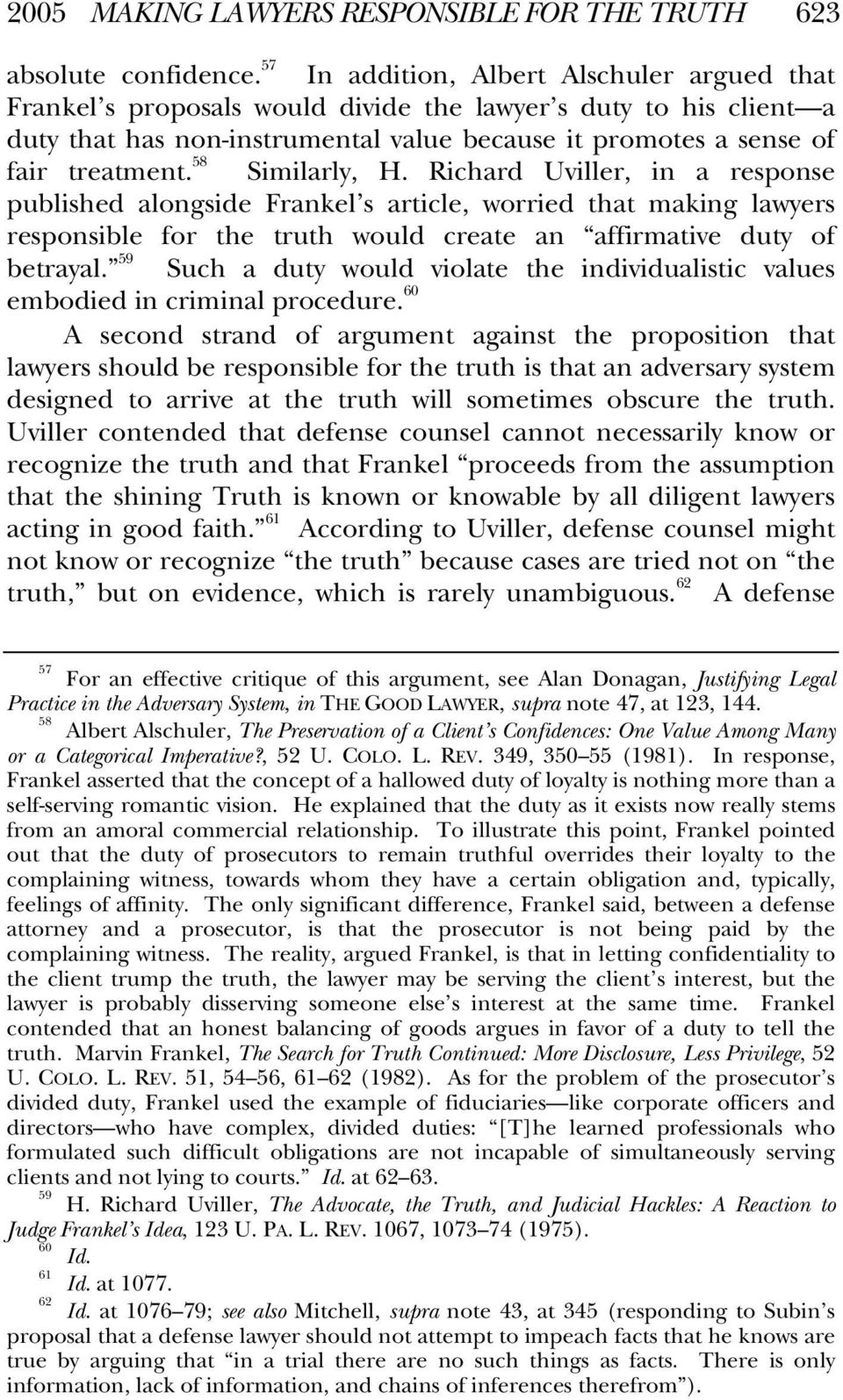 58 Similarly, H. Richard Uviller, in a response published alongside Frankel s article, worried that making lawyers responsible for the truth would create an affirmative duty of betrayal.