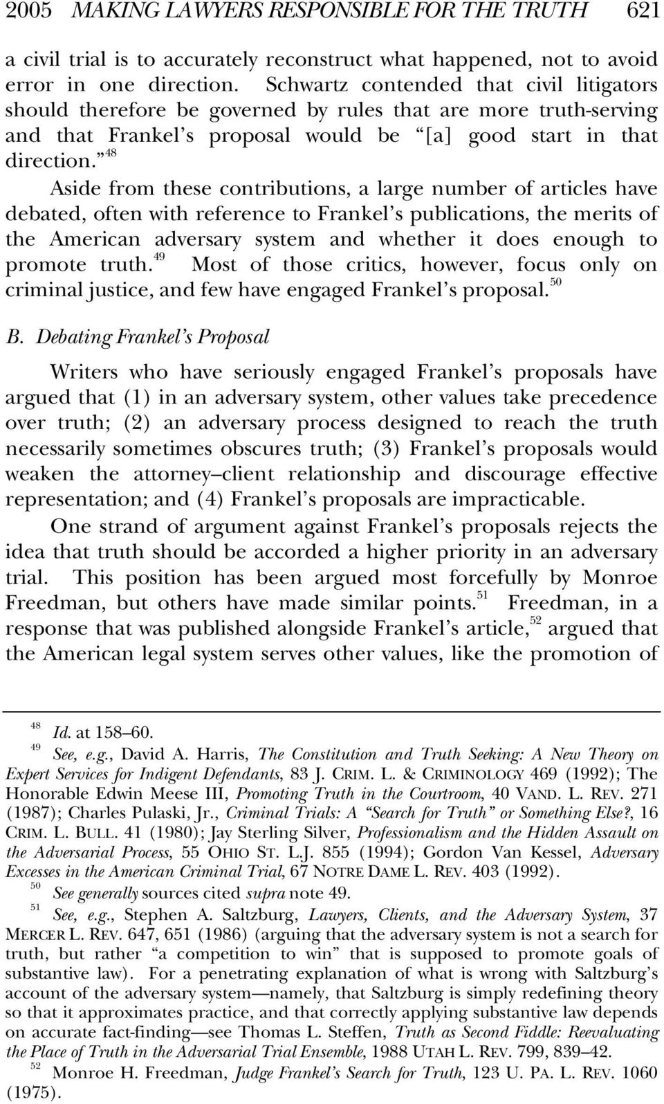 48 Aside from these contributions, a large number of articles have debated, often with reference to Frankel s publications, the merits of the American adversary system and whether it does enough to