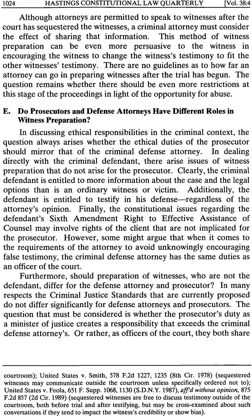 This method of witness preparation can be even more persuasive to the witness in encouraging the witness to change the witness's testimony to fit the other witnesses' testimony.