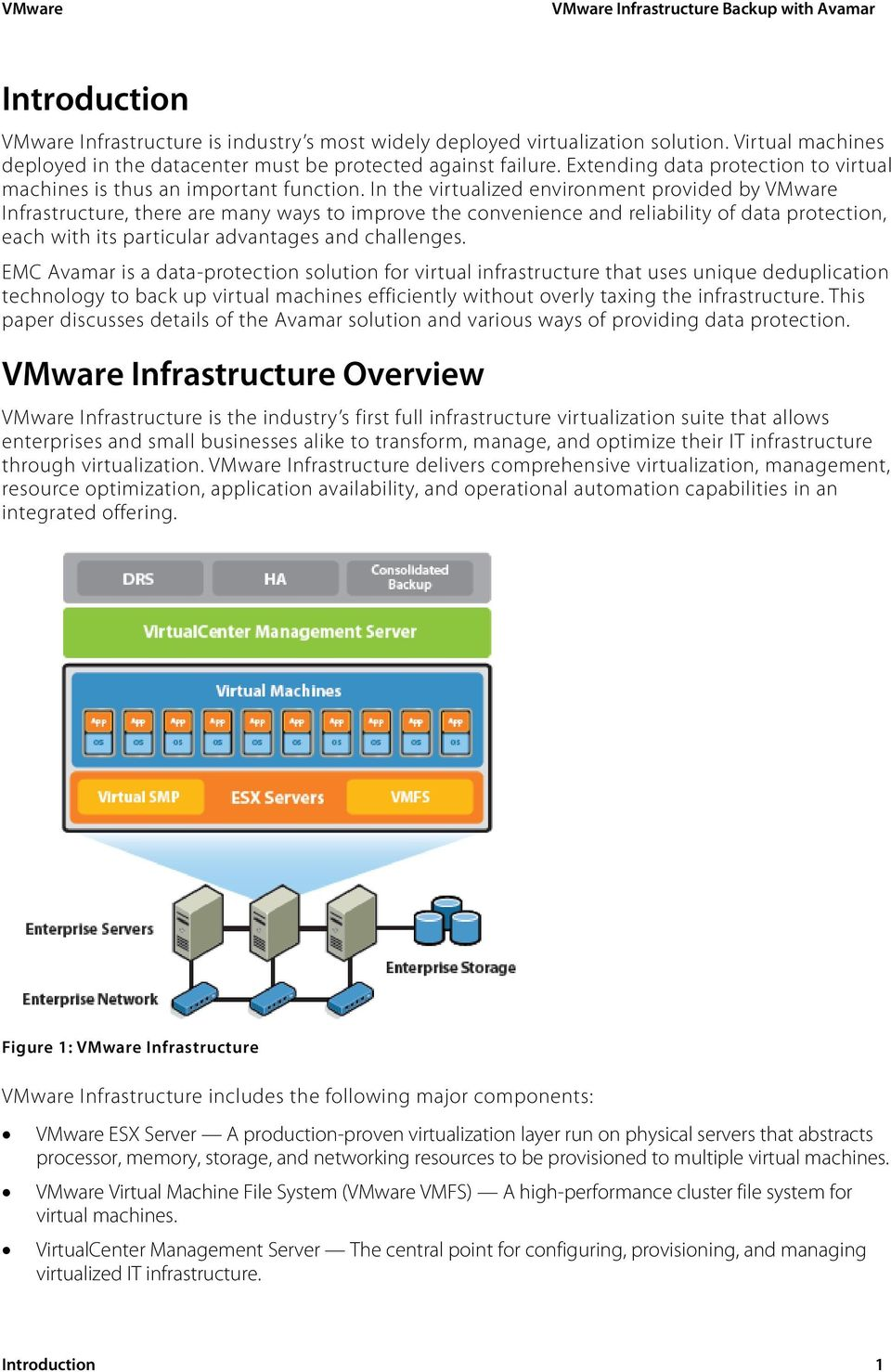 In the virtualized environment provided by VMware Infrastructure, there are many ways to improve the convenience and reliability of data protection, each with its particular advantages and challenges.