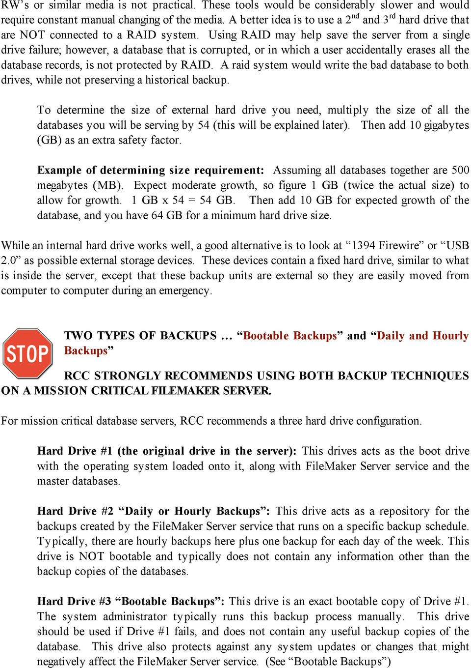 Using RAID may help save the server from a single drive failure; however, a database that is corrupted, or in which a user accidentally erases all the database records, is not protected by RAID.