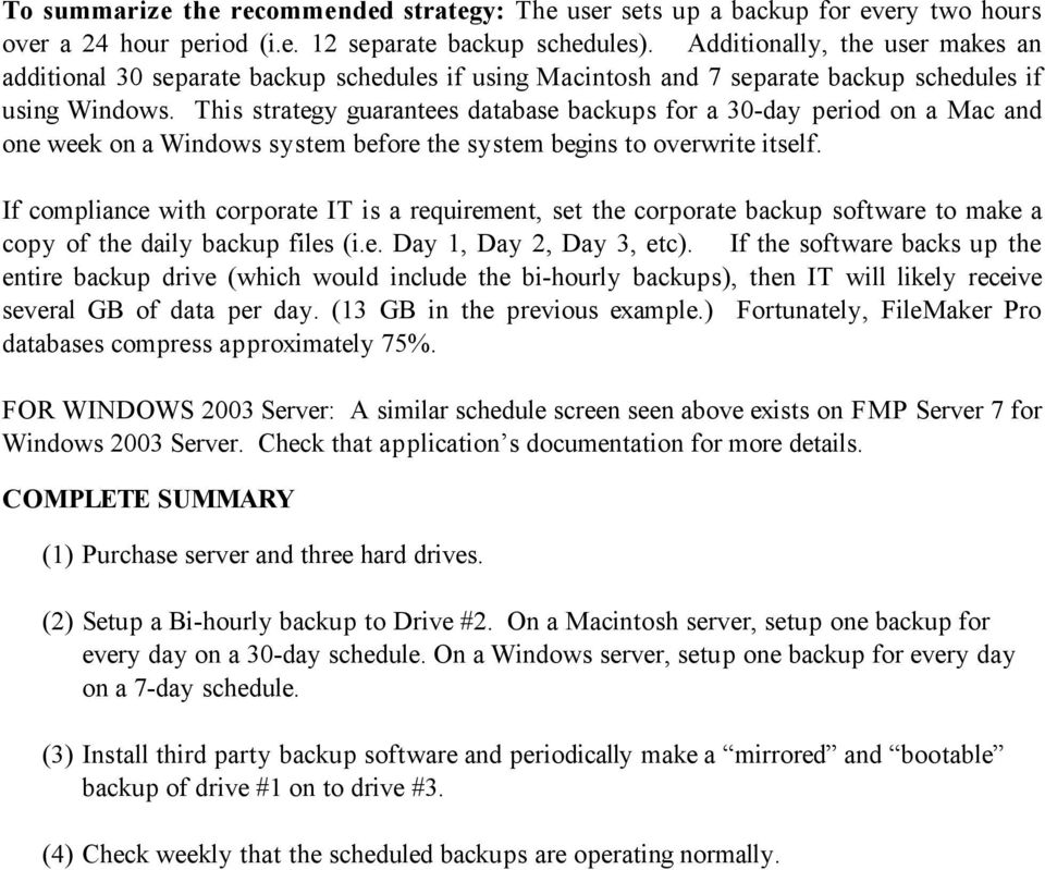 This strategy guarantees database backups for a 30-day period on a Mac and one week on a Windows system before the system begins to overwrite itself.