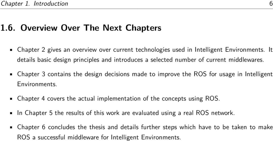 Chapter 3 contains the design decisions made to improve the ROS for usage in Intelligent Environments.