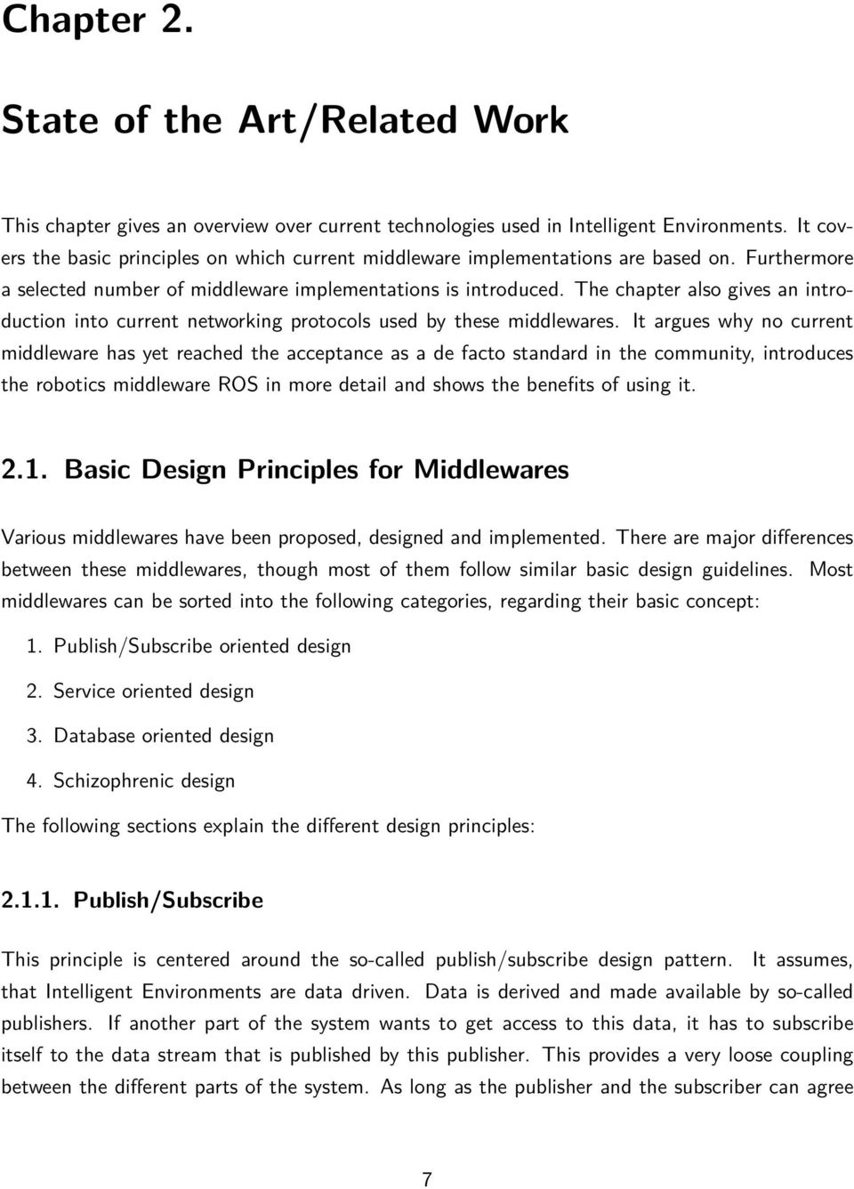 The chapter also gives an introduction into current networking protocols used by these middlewares.