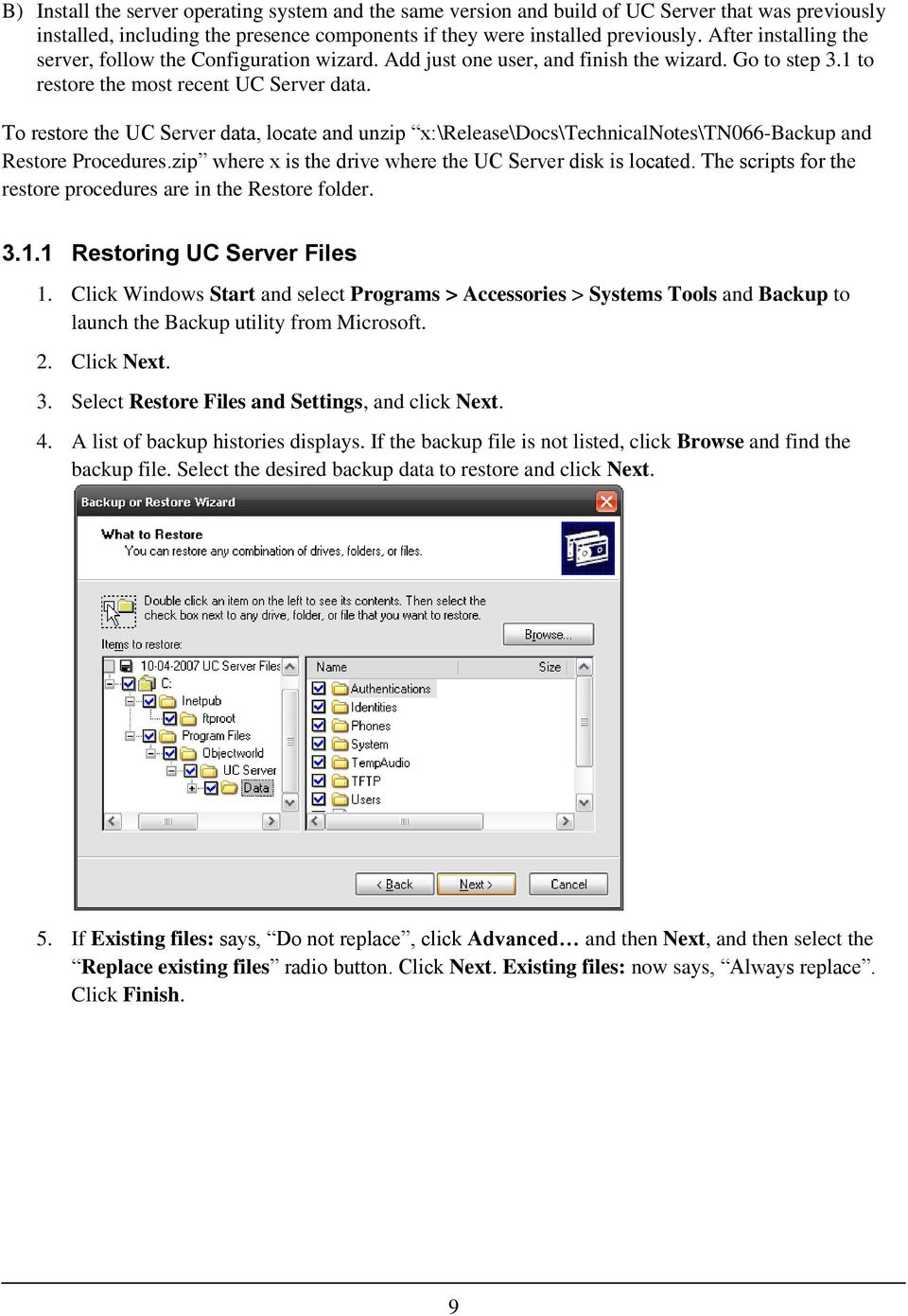 To restore the UC Server data, locate and unzip x:\release\docs\technicalnotes\tn066-backup and Restore Procedures.zip where x is the drive where the UC Server disk is located.