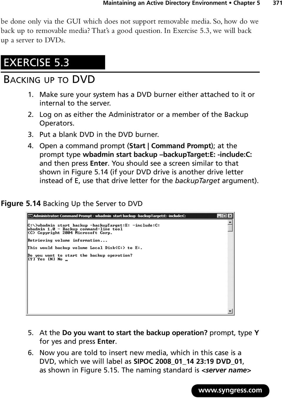 Log on as either the Administrator or a member of the Backup Operators. 3. Put a blank DVD in the DVD burner. 4.