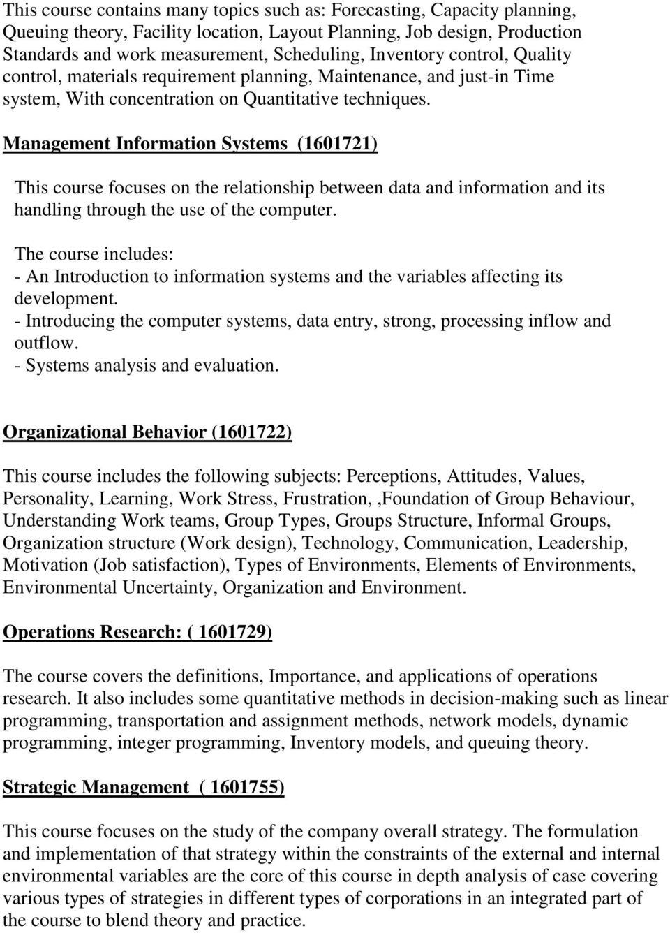 Management Information Systems (1601721) This course focuses on the relationship between data and information and its handling through the use of the computer.