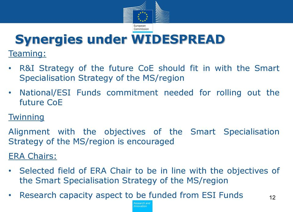 the Smart Specialisation Strategy of the MS/region is encouraged ERA Chairs: Selected field of ERA Chair to be in line with