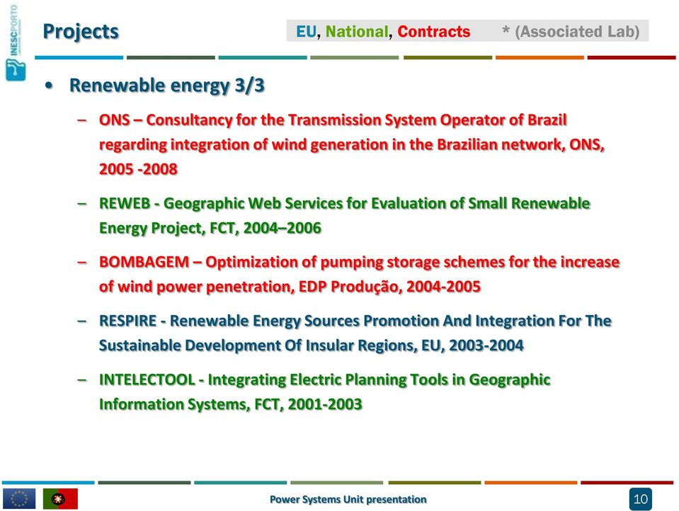 pumping storage schemes for the increase of wind power penetration, EDP Produção, 2004-2005 RESPIRE - Renewable Energy Sources Promotion And Integration For The Sustainable