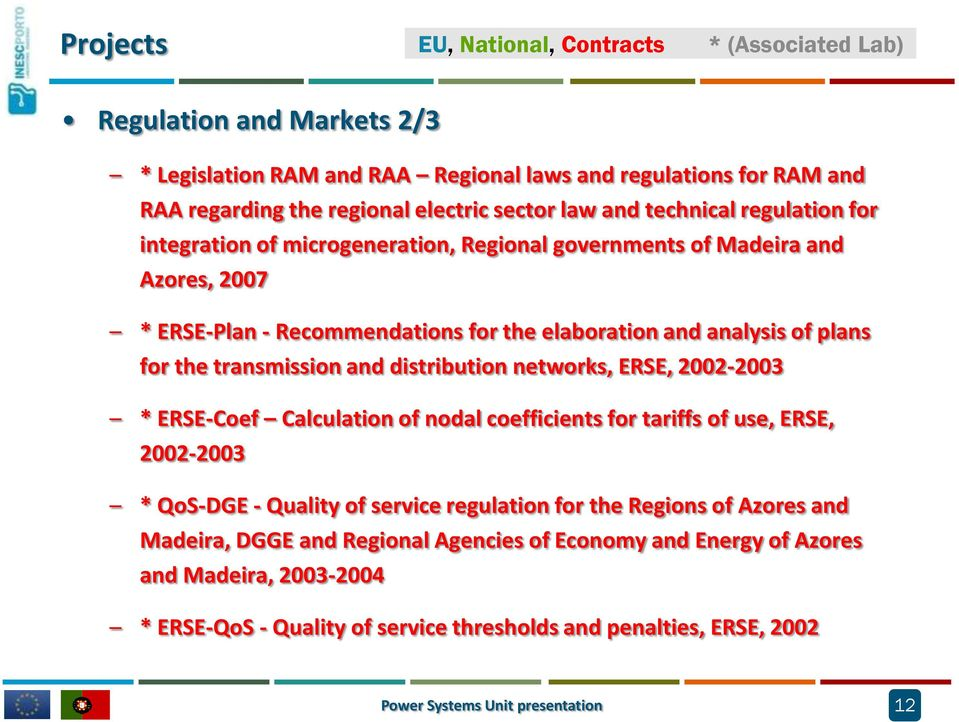 transmission and distribution networks, ERSE, 2002-2003 * ERSE-Coef Calculation of nodal coefficients for tariffs of use, ERSE, 2002-2003 * QoS-DGE - Quality of service regulation for the Regions