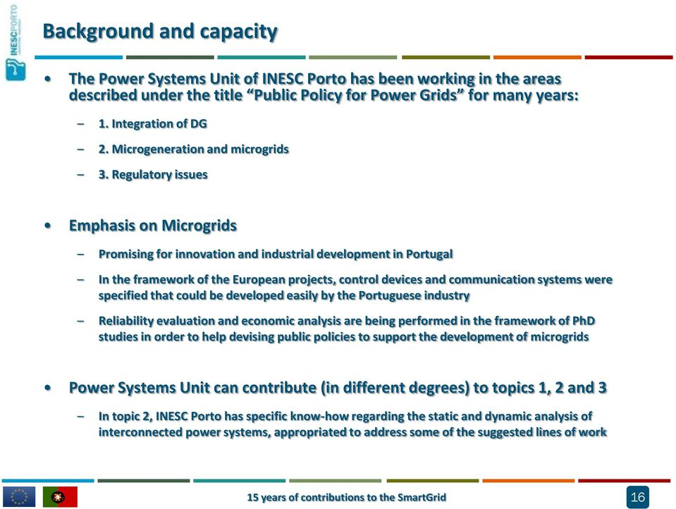Regulatory issues Emphasis on Microgrids Promising for innovation and industrial development in Portugal In the framework of the European projects, control devices and communication systems were