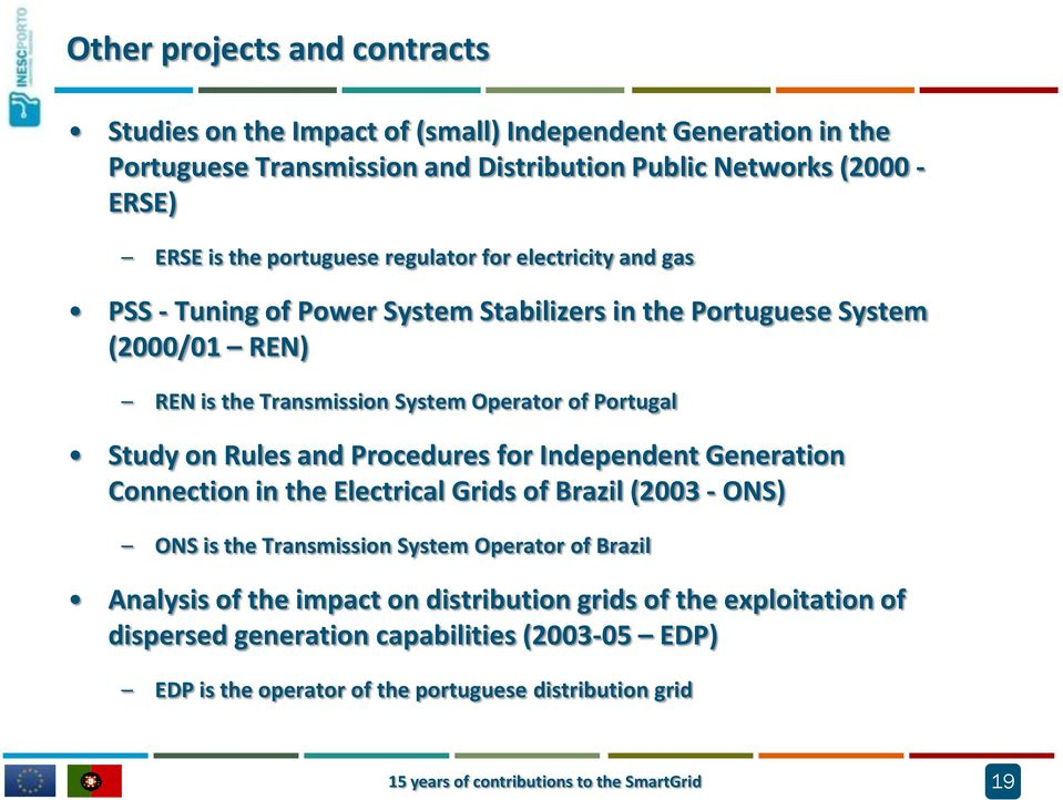 Portugal Study on Rules and Procedures for Independent Generation Connection in the Electrical Grids of Brazil (2003 - ONS) ONS is the Transmission System Operator of