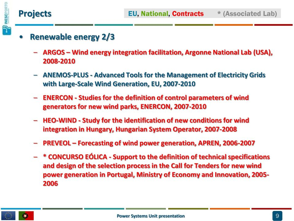 HEO-WIND - Study for the identification of new conditions for wind integration in Hungary, Hungarian System Operator, 2007-2008 PREVEOL Forecasting of wind power generation, APREN, 2006-2007 *