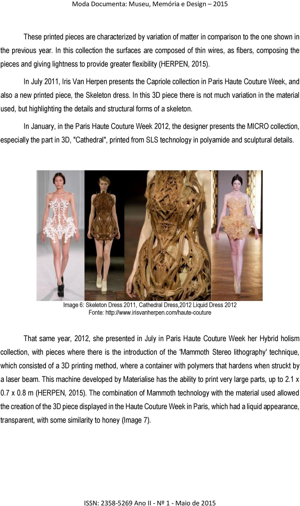 In July 2011, Iris Van Herpen presents the Capriole collection in Paris Haute Couture Week, and also a new printed piece, the Skeleton dress.