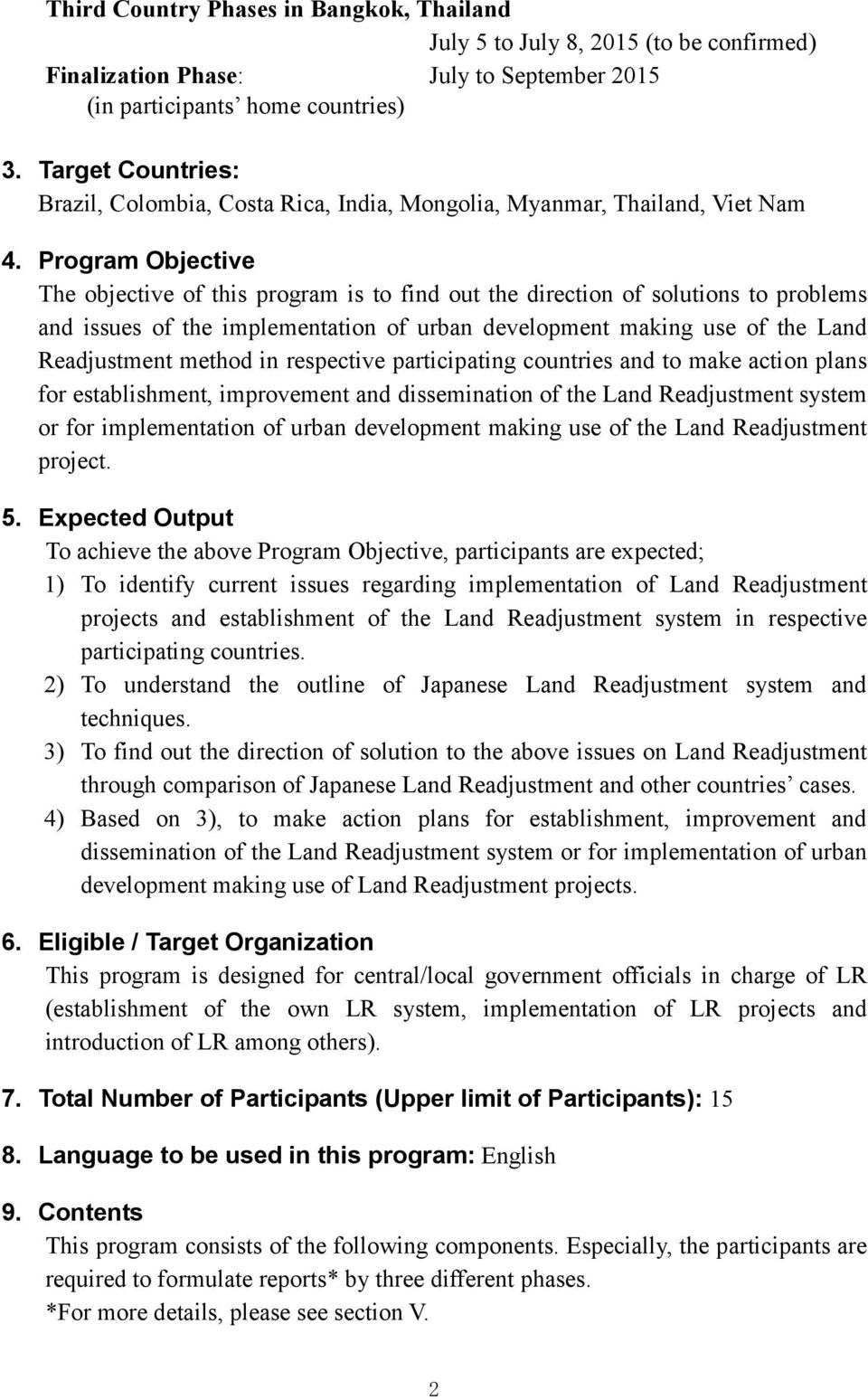 Program Objective The objective of this program is to find out the direction of solutions to problems and issues of the implementation of urban development making use of the Land Readjustment method