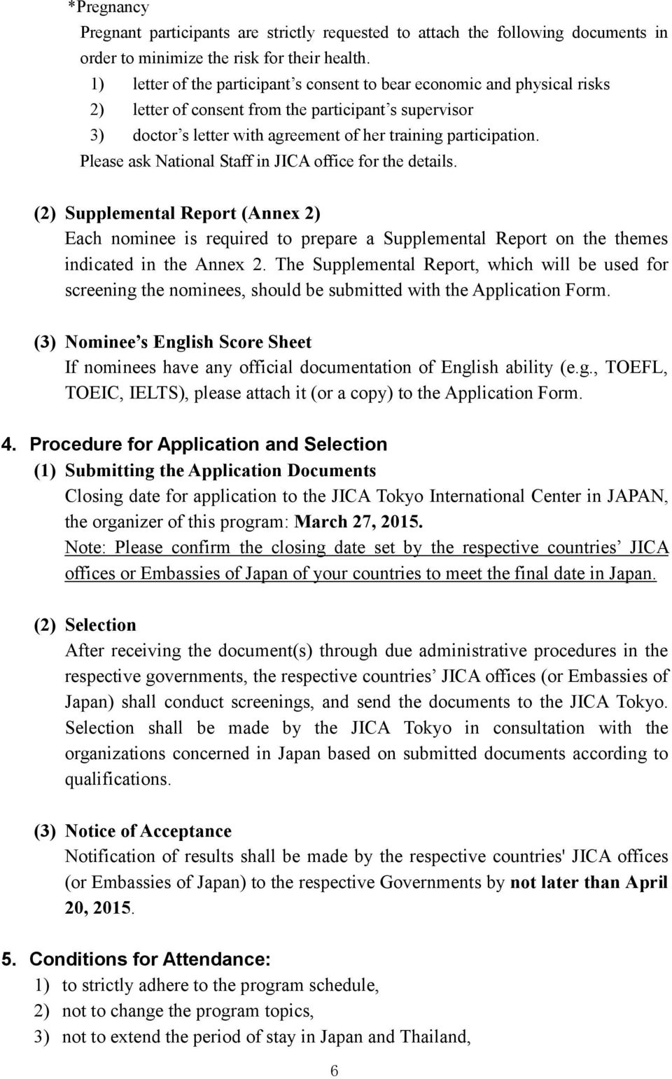 Please ask National Staff in JICA office for the details. (2) Supplemental Report (Annex 2) Each nominee is required to prepare a Supplemental Report on the themes indicated in the Annex 2.