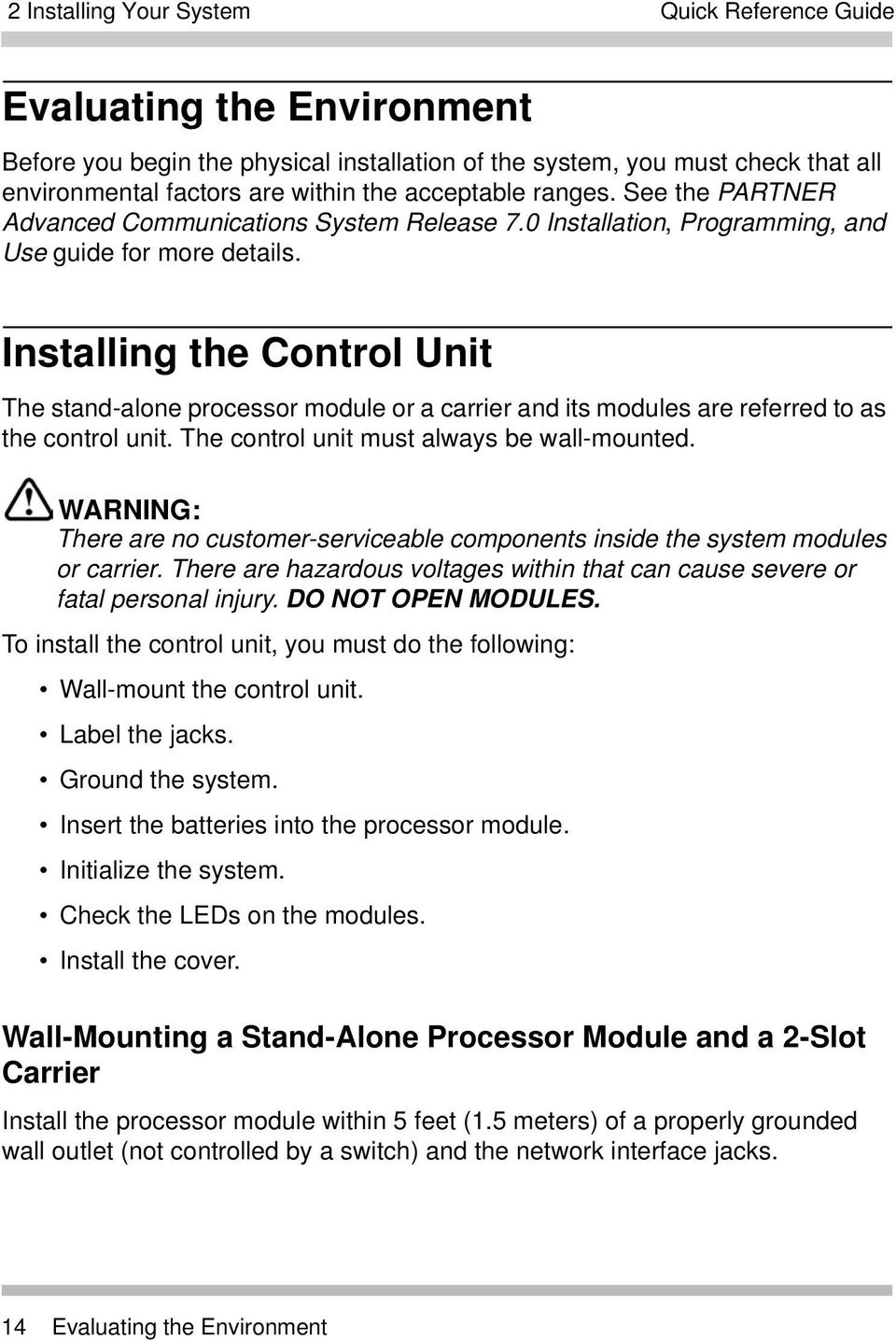Installing the Control Unit The stand-alone processor module or a carrier and its modules are referred to as the control unit. The control unit must always be wall-mounted.