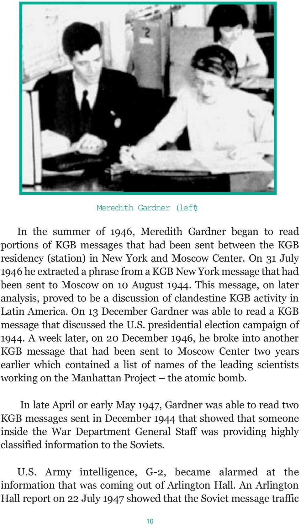 This message, on later analysis, proved to be a discussion of clandestine KGB activity in Latin America. On 13 December Gardner was able to read a KGB message that discussed the U.S.