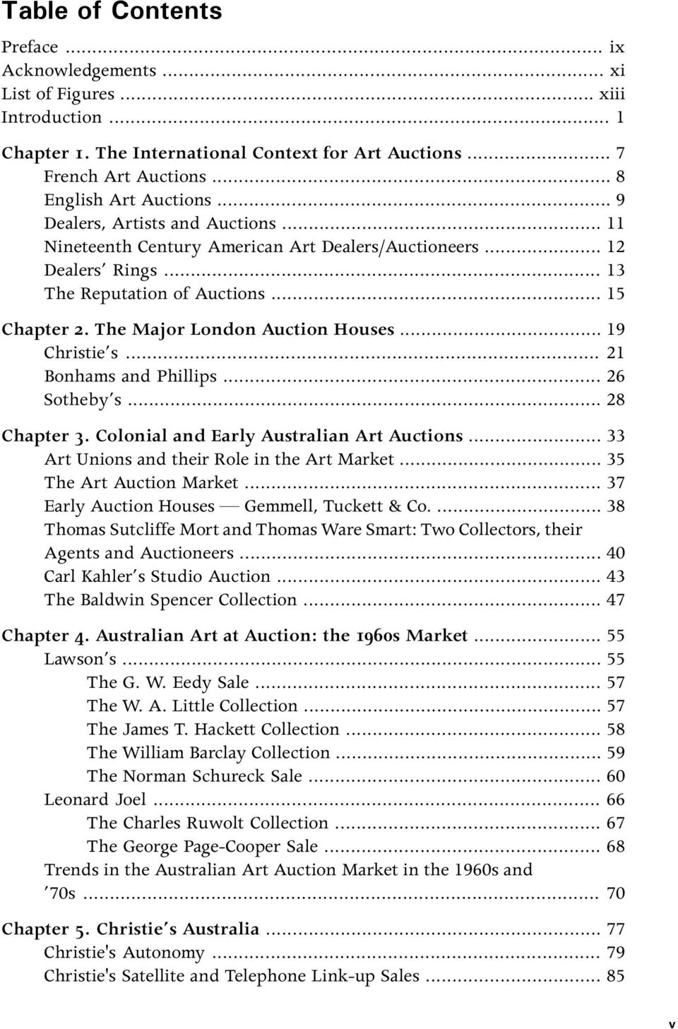 .. 19 Christie s... 21 Bonhams and Phillips... 26 Sotheby s... 28 Chapter 3. Colonial and Early Australian Art Auctions... 33 Art Unions and their Role in the Art Market... 35 The Art Auction Market.