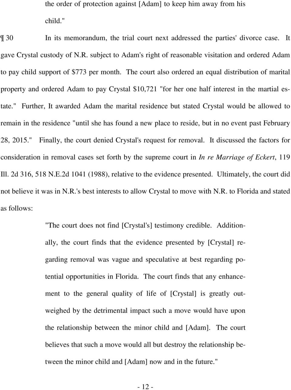 "The court also ordered an equal distribution of marital property and ordered Adam to pay Crystal $10,721 ""for her one half interest in the martial estate."