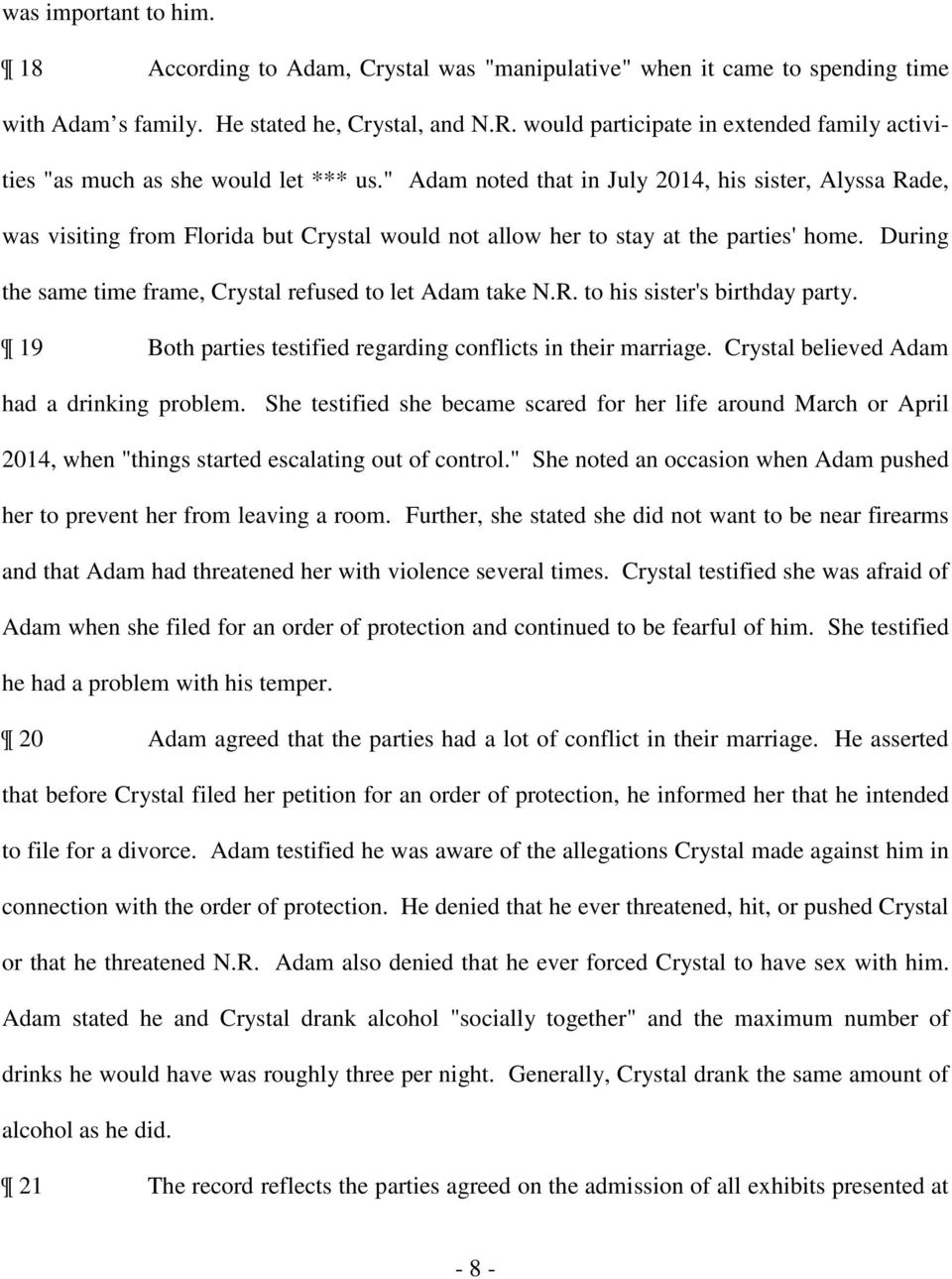 """ Adam noted that in July 2014, his sister, Alyssa Rade, was visiting from Florida but Crystal would not allow her to stay at the parties' home."