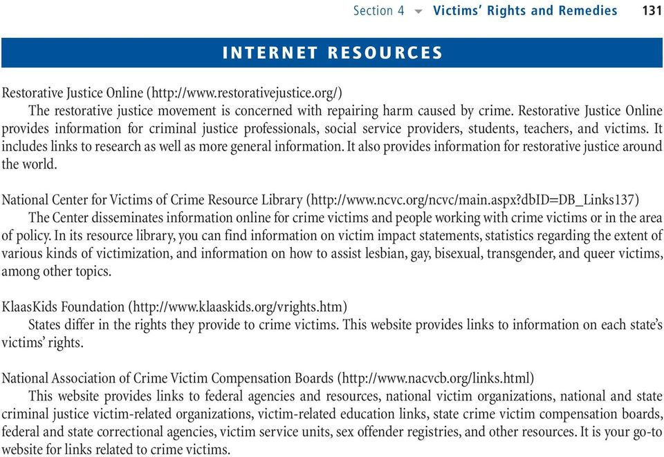 Restorative Justice Online provides information for criminal justice professionals, social service providers, students, teachers, and victims.
