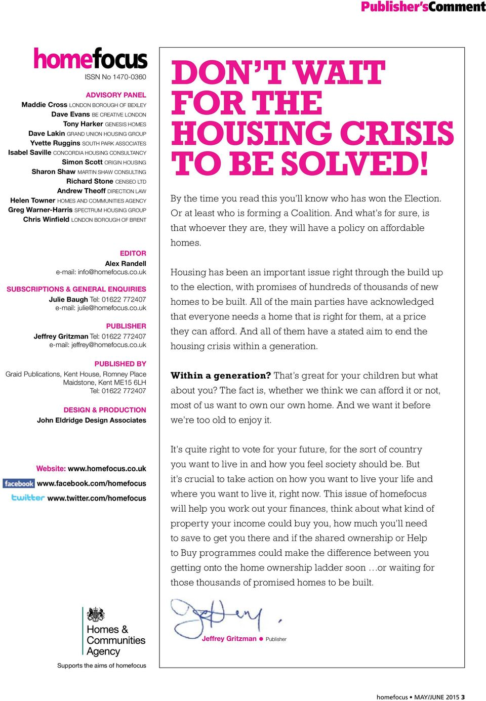 Towner HOMES AND COMMUNITIES AGENCY Greg Warner-Harris SPECTRUM HOUSING GROUP Chris Winfield LONDON BOROUGH OF BRENT EDITOR Alex Randell e-mail: info@homefocus.co.