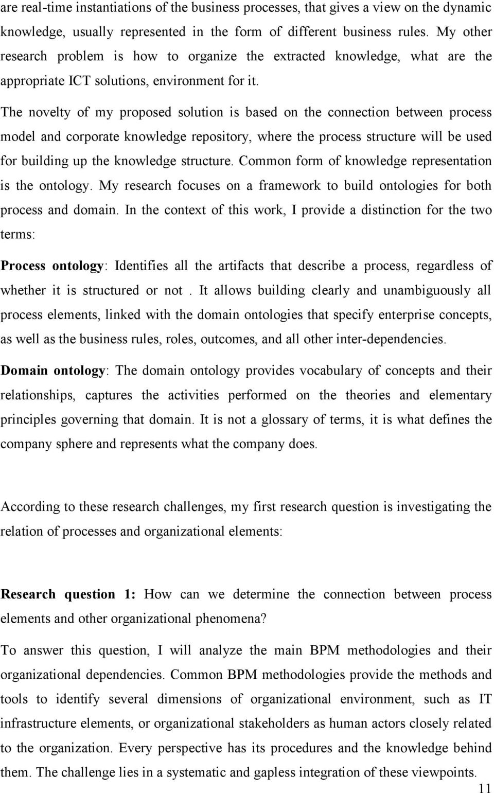 The novelty of my proposed solution is based on the connection between process model and corporate knowledge repository, where the process structure will be used for building up the knowledge