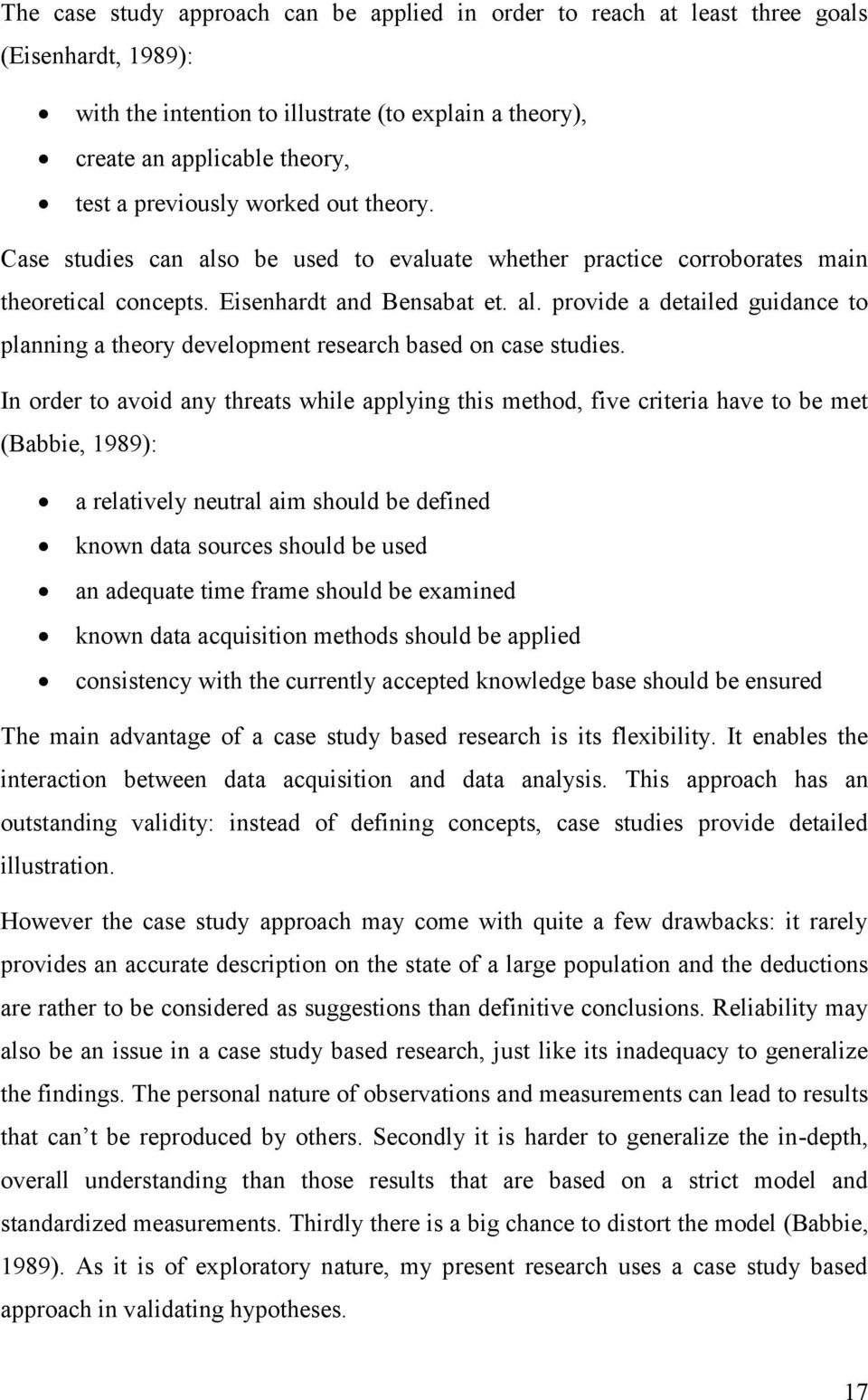 In order to avoid any threats while applying this method, five criteria have to be met (Babbie, 1989): a relatively neutral aim should be defined known data sources should be used an adequate time
