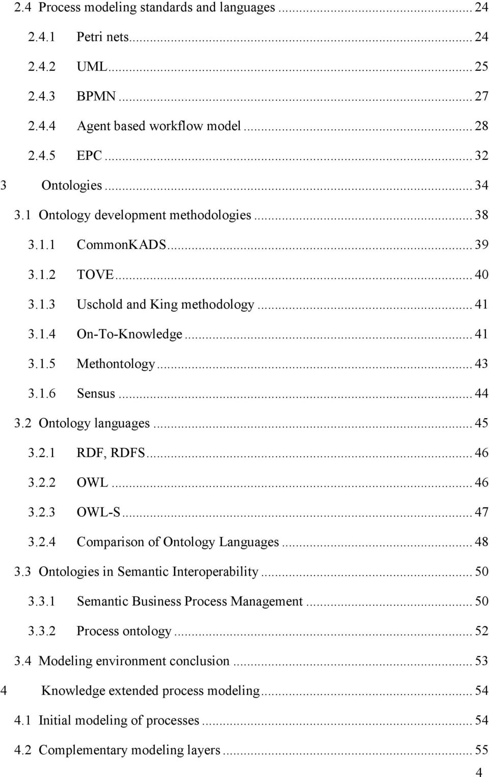 2 Ontology languages... 45 3.2.1 RDF, RDFS... 46 3.2.2 OWL... 46 3.2.3 OWL-S... 47 3.2.4 Comparison of Ontology Languages... 48 3.3 Ontologies in Semantic Interoperability... 50 3.3.1 Semantic Business Process Management.