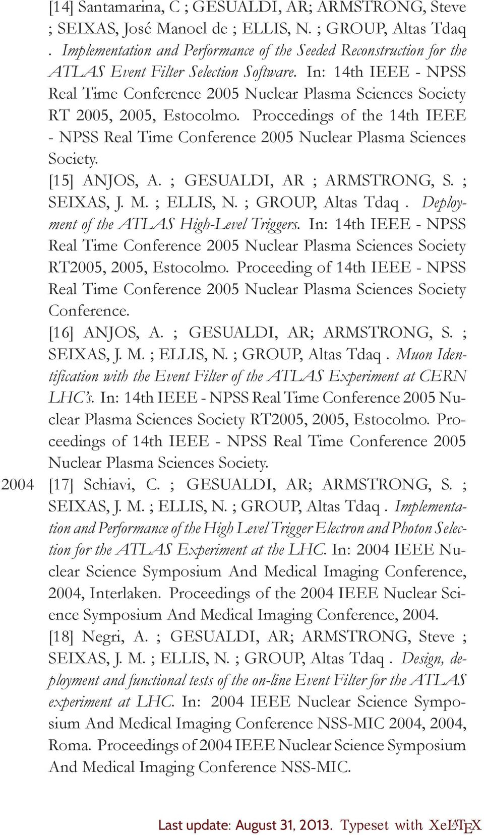 In: 14th IEEE - NPSS Real Time Conference 2005 Nuclear Plasma Sciences Society RT 2005, 2005, Estocolmo. Proccedings of the 14th IEEE - NPSS Real Time Conference 2005 Nuclear Plasma Sciences Society.