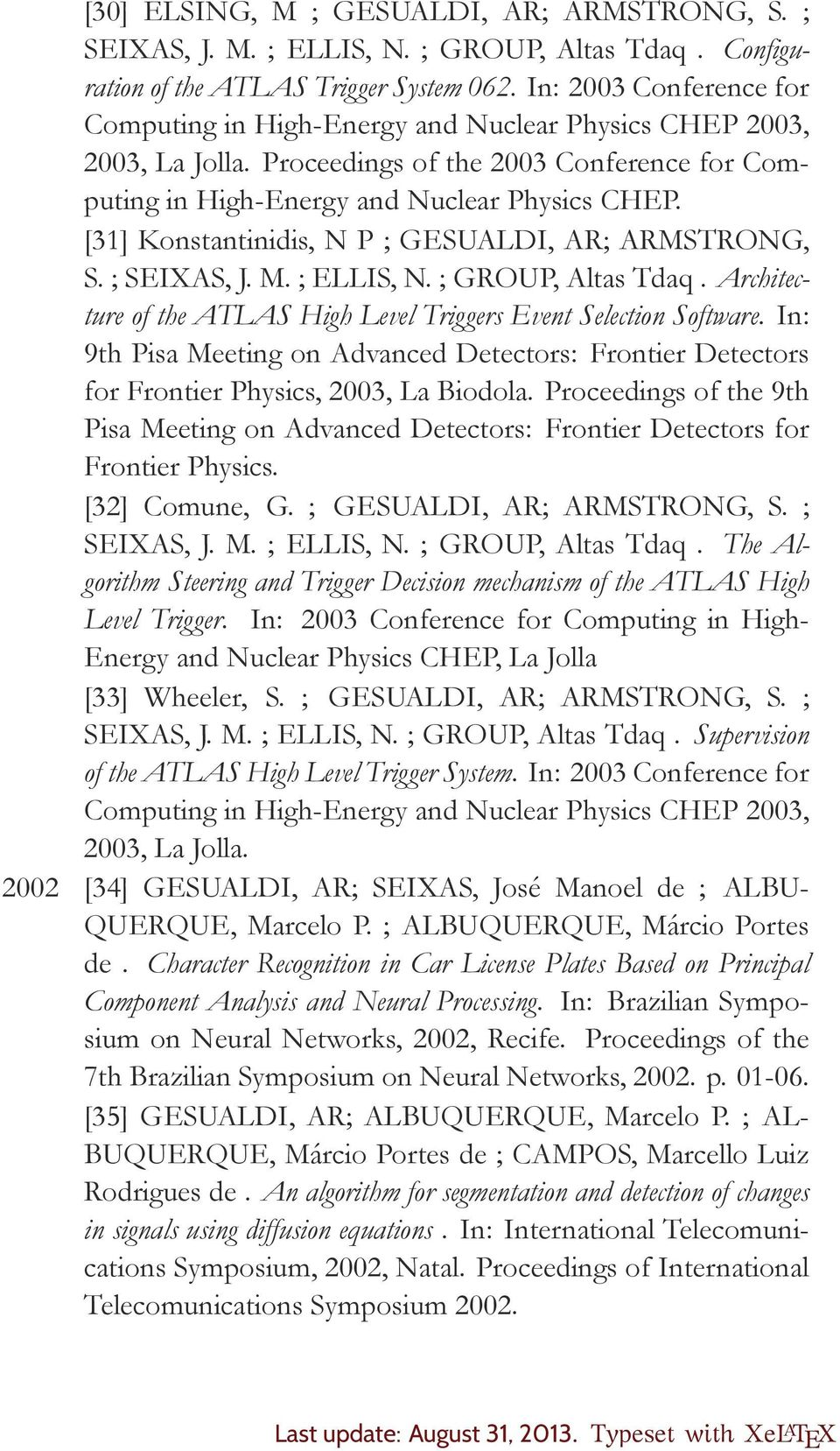 [31] Konstantinidis, N P ; GESUALDI, AR; ARMSTRONG, S. ; SEIXAS, J. M. ; ELLIS, N. ; GROUP, Altas Tdaq. Architecture of the ATLAS High Level Triggers Event Selection Software.