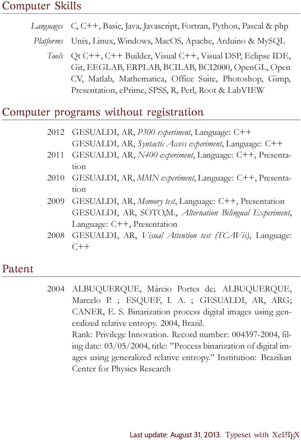 without registration Patent 2012 GESUALDI, AR, P300 experiment, Language: C++ GESUALDI, AR, Syntactic Access experiment, Language: C++ 2011 GESUALDI, AR, N400 experiment, Language: C++, Presentation