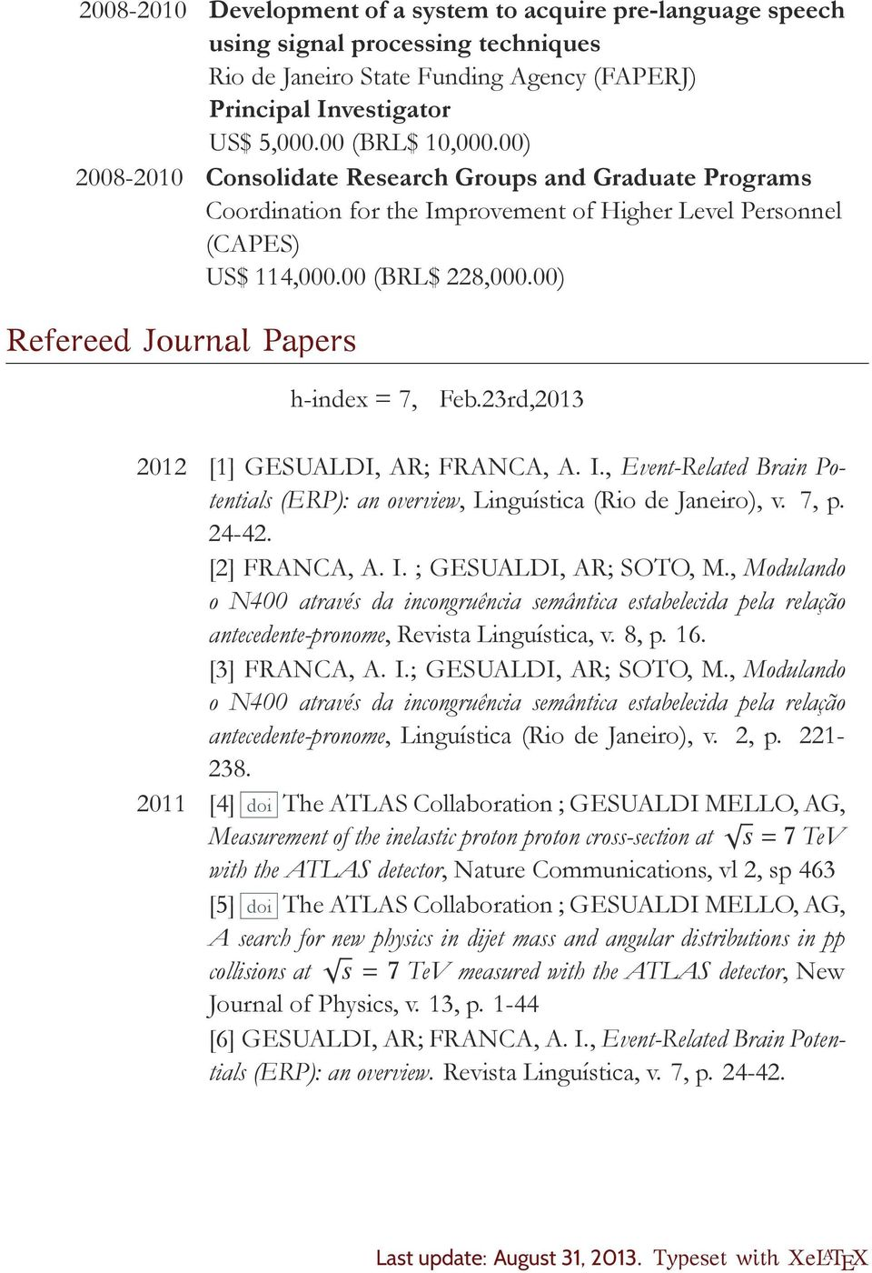 00) Refereed Journal Papers h-index = 7, Feb.23rd,2013 2012 [1] GESUALDI, AR; FRANCA, A. I., Event-Related Brain Potentials (ERP): an overview, Linguística (Rio de Janeiro), v. 7, p. 24-42.