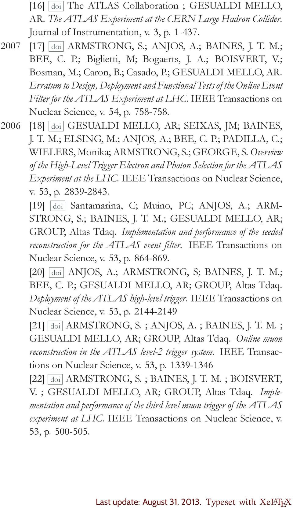 Erratum to Design, Deployment and Functional Tests of the Online Event Filter for the ATLAS Experiment at LHC. IEEE Transactions on Nuclear Science, v. 54, p. 758-758.