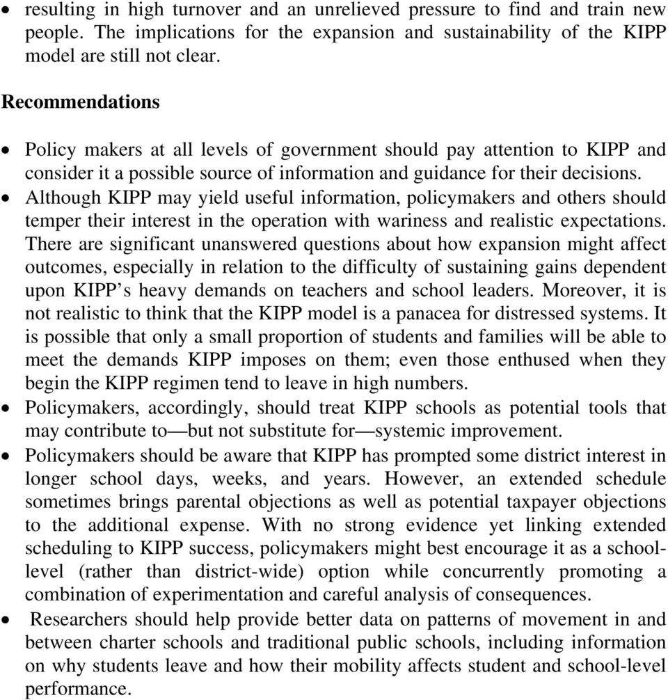 Although KIPP may yield useful information, policymakers and others should temper their interest in the operation with wariness and realistic expectations.