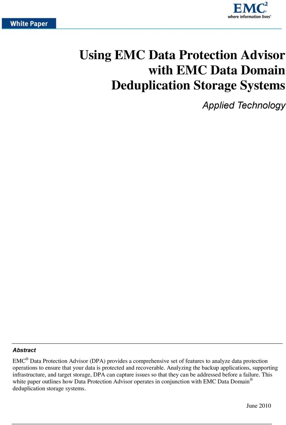 Analyzing the backup applications, supporting infrastructure, and target storage, DPA can capture issues so that they can be addressed before a