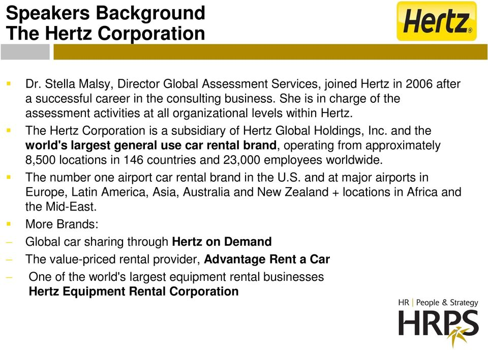 and the world's largest general use car rental brand, operating from approximately 8,500 locations in 146 countries and 23,000 employees worldwide. The number one airport car rental brand in the U.S.