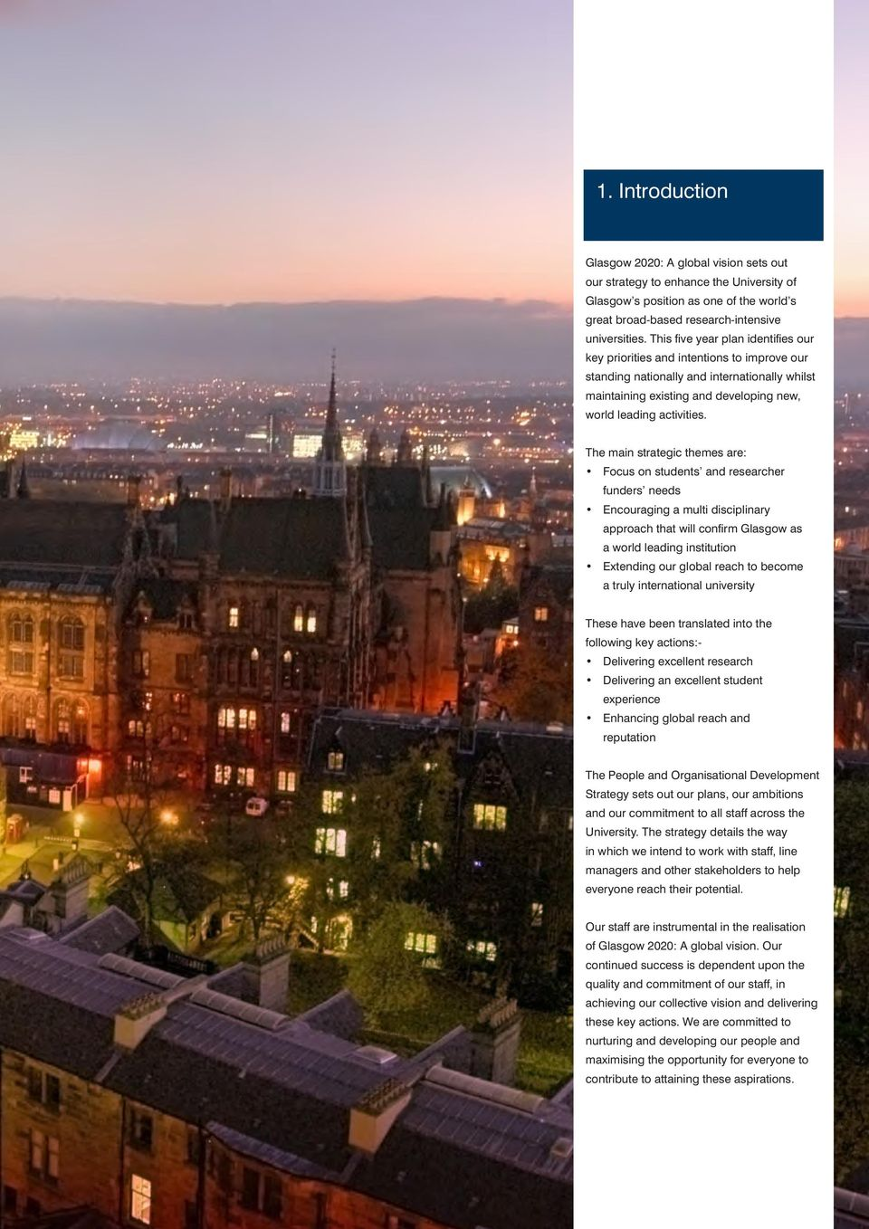 The main strategic themes are: Focus on students and researcher funders needs Encouraging a multi disciplinary approach that will confirm Glasgow as a world leading institution Extending our global