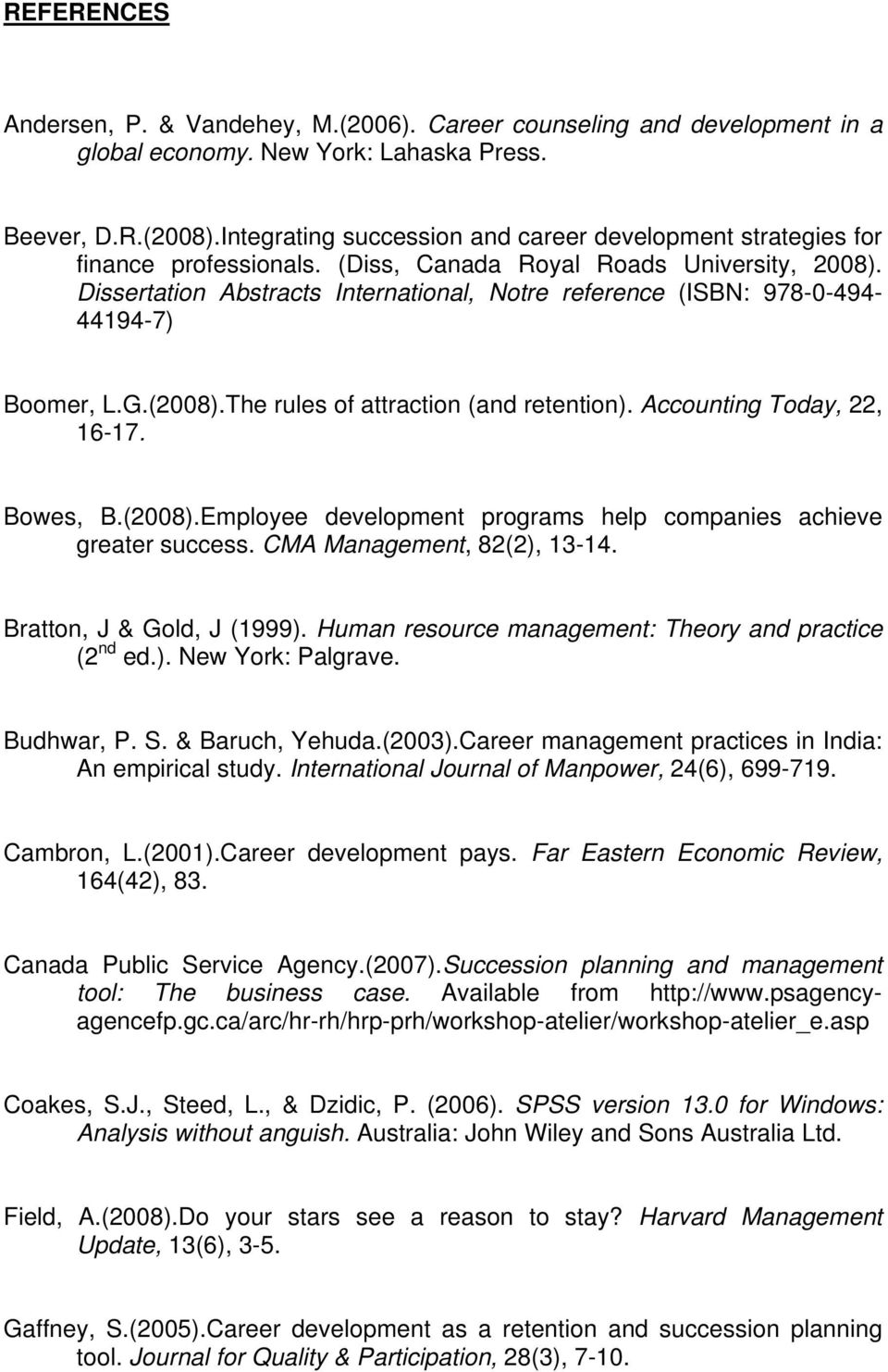 Dissertation Abstracts International, Notre reference (ISBN: 978-0-494-44194-7) Boomer, L.G.(2008).The rules of attraction (and retention). Accounting Today, 22, 16-17. Bowes, B.(2008).Employee development programs help companies achieve greater success.