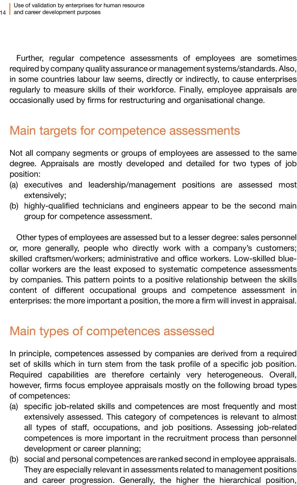 Finally, employee appraisals are occasionally used by firms for restructuring and organisational change.