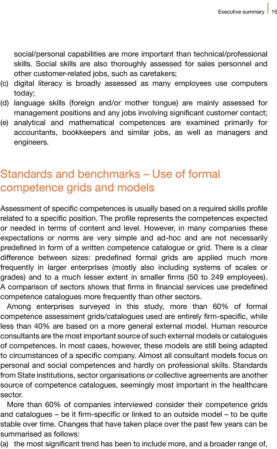 language skills (foreign and/or mother tongue) are mainly assessed for management positions and any jobs involving significant customer contact; (e) analytical and mathematical competences are