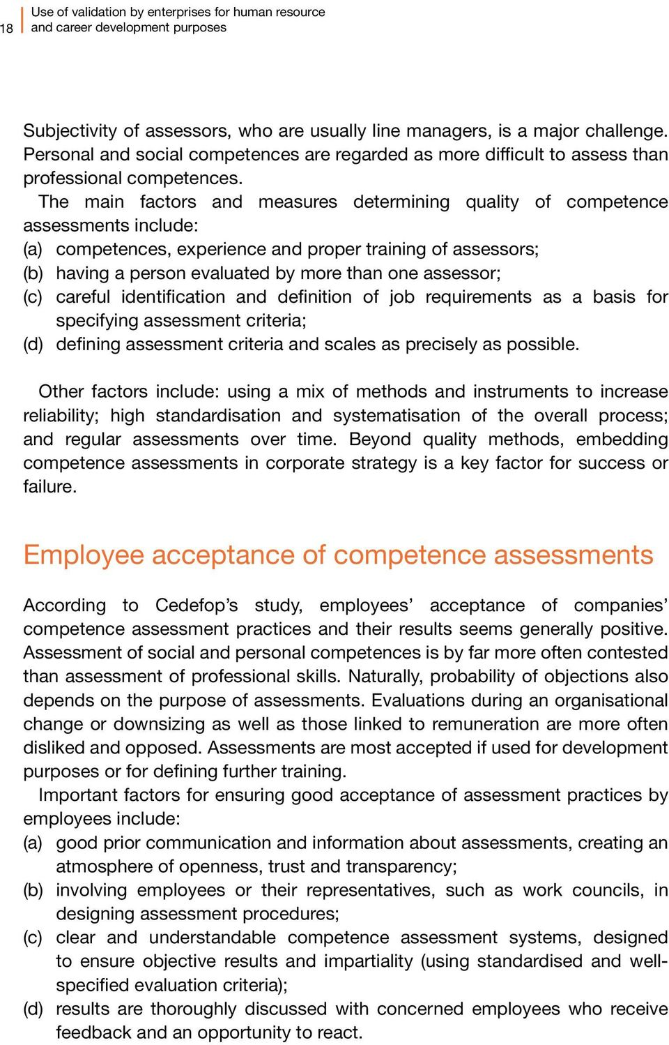 The main factors and measures determining quality of competence assessments include: (a) competences, experience and proper training of assessors; (b) having a person evaluated by more than one