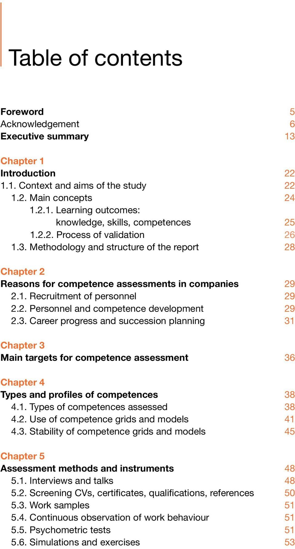 3. Career progress and succession planning 31 Chapter 3 Main targets for competence assessment 36 Chapter 4 Types and profiles of competences 38 4.1. Types of competences assessed 38 4.2.