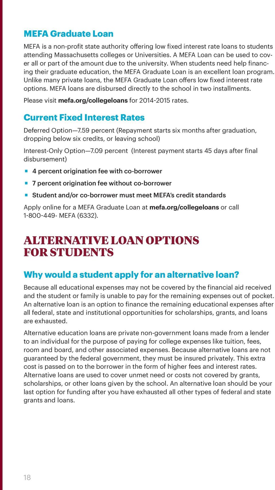 Unlike many private loans, the MEFA Graduate Loan offers low fixed interest rate options. MEFA loans are disbursed directly to the school in two installments. Please visit mefa.