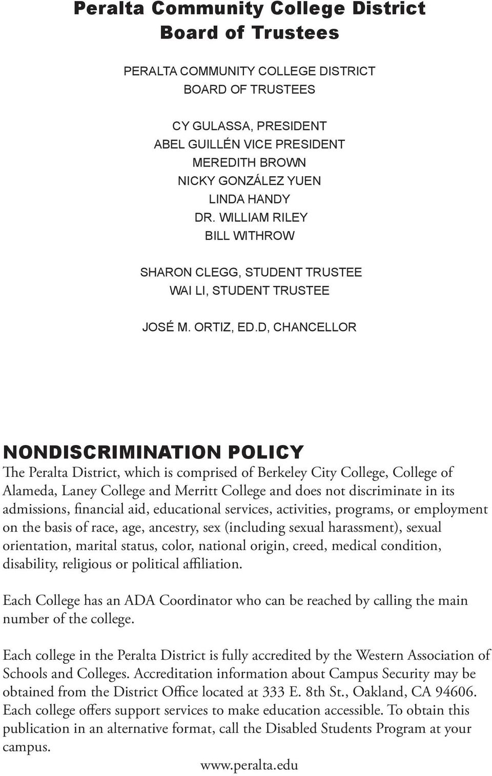 D, CHANCELLOR NONDISCRIMINATION POLICY The Peralta District, which is comprised of Berkeley City College, College of Alameda, Laney College and Merritt College and does not discriminate in its