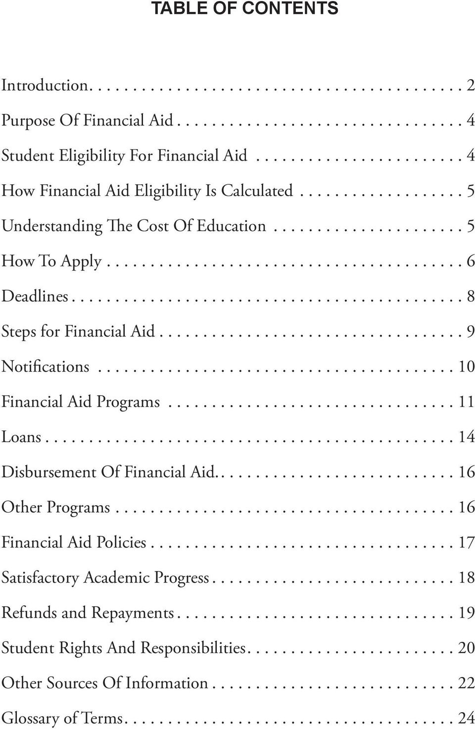 ..8 Steps for Financial Aid...9 Notifications...10 Financial Aid Programs...11 Loans...14 Disbursement Of Financial Aid....16 Other Programs.