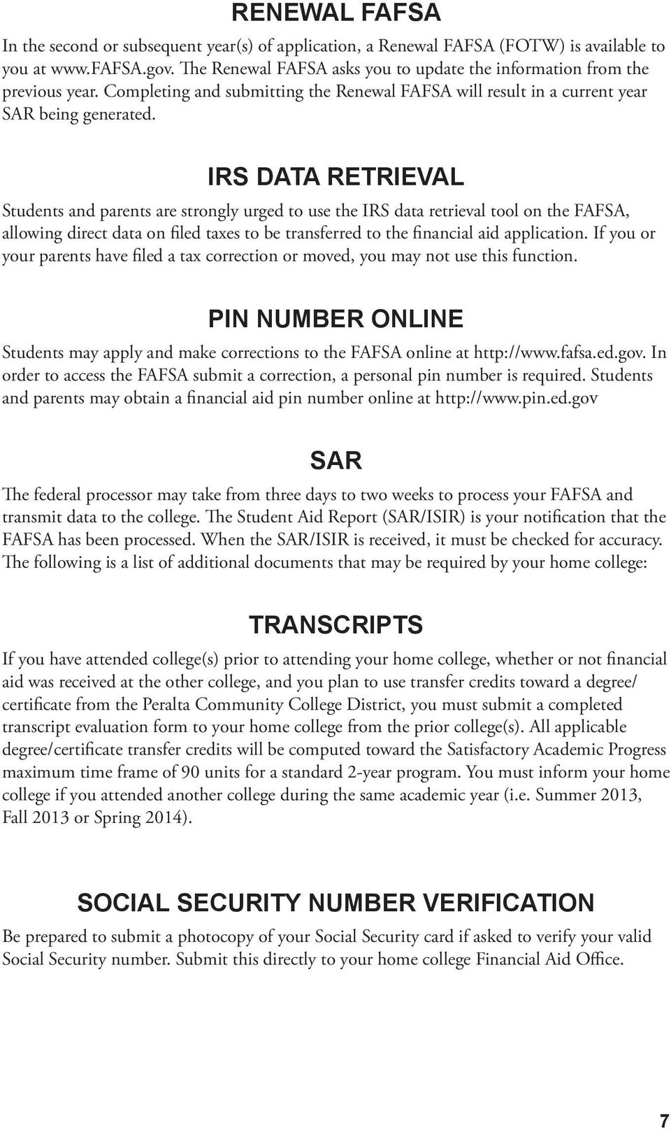 IRS DATA RETRIEVAL Students and parents are strongly urged to use the IRS data retrieval tool on the FAFSA, allowing direct data on filed taxes to be transferred to the financial aid application.